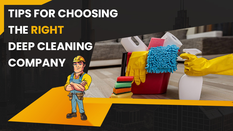 Tips for Choosing the Right Deep Cleaning Company